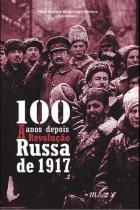 100 Anos Depois - A Revolução Russa de 1917 - Mauad-