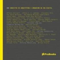 101 conceitos de arquitetura e urbanismo na era digital - Probooks