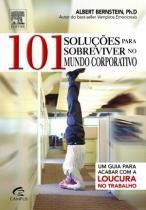 101 soluçoes para sobreviver no mundo corporativo - Elsevier editora
