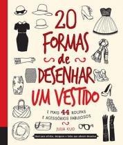 20 Formas de Desenhar Um Vestido e Mais 44 Roupas e Acessórios Fabulosos - Quarto publishing