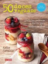 50 Doces Veganos - Delícias Fáceis e Práticas para Todos os Dias - Alaude