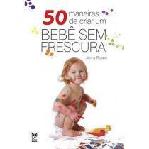 50 Maneiras De Criar Um Bebe Sem Frescura - Panda books