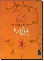 60 maneiras de dizer mae - Geracao