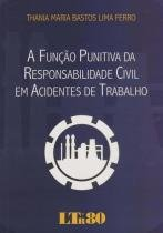 A Funçao Punitiva da Responsabilidade Civil em Acidentes de - Ltr
