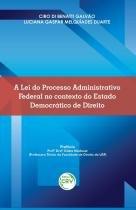 A Lei do Processo Administrativo Federal no Contexto do Estado Democrático de Direito - Crv