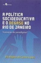 A Politica Socioeducativa e o Desgaste no Rio de Janeiro - Paco editorial