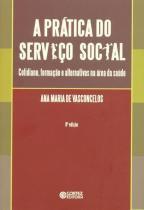 A prática do serviço social - cotidiano, formação e alternativas na área da saúde