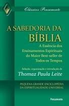 A Sabedoria da Bíblia - A Essência Dos Ensinamentos Espirituais Do Maior Best-Seller De Todos Os Tempos