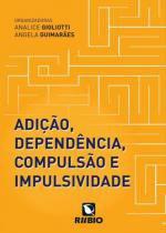 Adicao, dependencia, compulsao e impulsividade / gigliotti/guimaraes - Editora rúbio