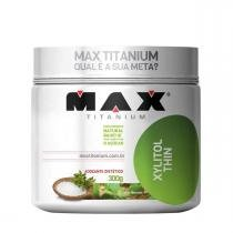 Adoçante Natural Xylitol Thin - Max Titanium - 300grs -