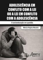 Adolescencia em conflito com a lei ou a lei em conflito com - Appris