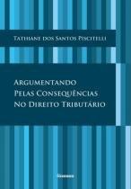Argumentando pelas consequencias no direito tributario - Noeses