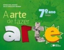 Arte De Fazer Arte, A - 7 Ano - Saraiva - 1
