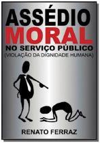 Assedio moral no servico publico ( violacao da d01 - Autor independente