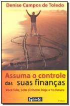 Assuma o controle das suas financas: voce feliz, c - Gente