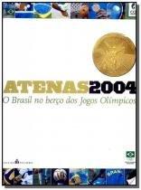 Atenas 2004 - o brasil no berco dos jogos olimpico - Casa da palavra