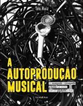 Autoproducao Musical, A - Iluminuras - 952646
