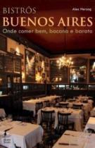 Bistros Buenos Aires - Onde Comer Bem, Bacana e - Bom texto