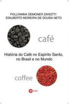 Cafe - historia do cafe no espirito santo, - Multifoco -