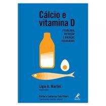 Cálcio e vitamina d - fisiologia, nutrição e doenças associadas - Manole