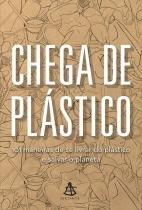 Chega de plástico - 101 maneiras de se livrar do plástico e salvar o mundo