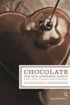 Chocolate - por que gostamos tanto - Casa da palavra (leya)