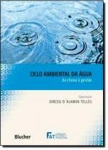 Ciclo ambiental da agua - da chuva a gestao - Edgard blucher