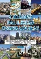 Cidades Paulistas Inspiradoras. Vol. 2: O Desenvolvimento Estimulado Pela Economia Criativa - Dvs editora