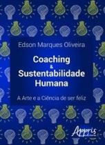 Coaching e Sustentabilidade Humana - A Arte e A Ciencia de Ser Feliz - Appris