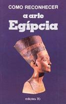 Como reconhecer a arte egipcia - Ediçoes 70 - brasil