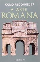 Como Reconhecer A Arte Romana - Ediçoes 70 - brasil