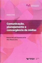 Comunicacao, planejamento e convergencia de midias - Fgv editora