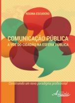 Comunicacao Publica - A Voz Do Cidadao Na Esfera Publica - Appris - 952410