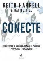 Conecte - construindo o sucesso atraves  de pessoas, propositos e realizacoes - Alta books