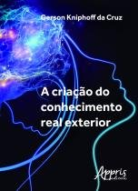 Criacao Do Conhecimento Real Exterior, A - Appris - 1