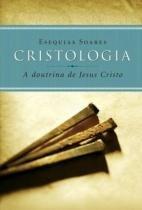 Cristologia a doutrina de jesus cristo - Hagnos