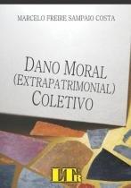 Dano moral extrapatrimonial coletivo - Ltr