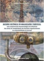 Decisoes sistemicas em organizaçoes turisticas - Editora crv