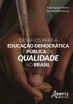 Desafios para a educaçao democratica e publica de qualidade no brasil - Appris