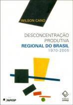 Desconcentração produtiva regional do Brasil: 1970-2005 -
