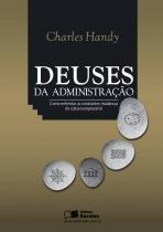 Deuses da administraçao - como enfrentar as - Saraiva editora