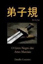 Di zi gui - o livro negro das artes marciais - Createspace pub