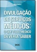 Divulgação de Serviços Médicos: O Que Todo Médico Deveria Saber - Doc editora