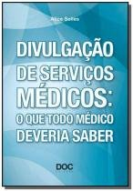 Divulgacao de servicos medicos: o que todo medico - Doc editora