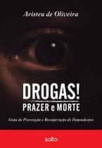 Drogas! Prazer e Morte - Guia de Prevençao e Recuperaçao de - Salta