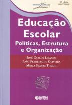 EDUCACAO ESCOLAR - POLITICAS, ESTRUTURA E ORGANIZACAO - 10ª ED - Cortez editora