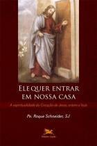 Ele quer entrar em nossa casa - A espiritualidade do coração de Jesus, ontem e hoje - Editora Loyola