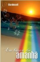 Em Busca Do Amanha - Mensagem De Luz - 1041240