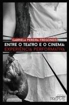 Entre o Teatro e o Cinema - Editora prismas
