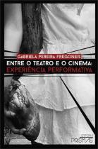 Entre O Teatro E O Cinema - Experiencia Performativa - Prismas - 1
